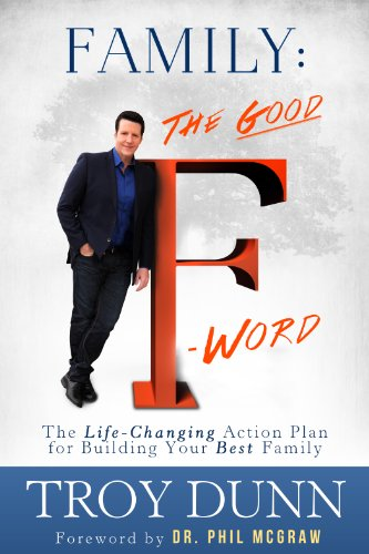 """Family: The Good """"F"""" Word: The Life-Changing Action Plan for Building Your Best Family (English Edition)"""