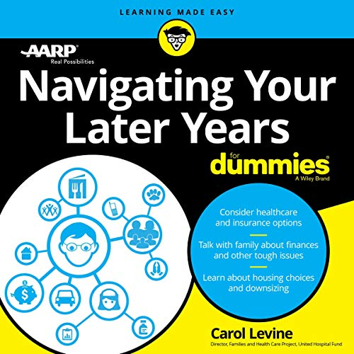 Navigating Your Later Years for Dummies                   By:                                                                                                                                 Carol Levine,                                                                                        AARP                               Narrated by:                                                                                                                                 Marie Hoffman                      Length: 16 hrs and 33 mins     Not rated yet     Overall 0.0