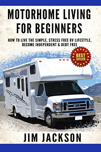 Motorhome: Living For Beginners: How To Live The Simple, Stress Free, RV Lifestyle, Become, Independent, &, Debt Free, (Buying A Used RV, Motorhome Touring, ... Prep, Prep Kindle Book 1) (English Edition)