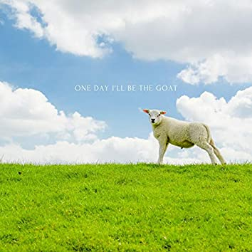 One Day I'll Be the Goat