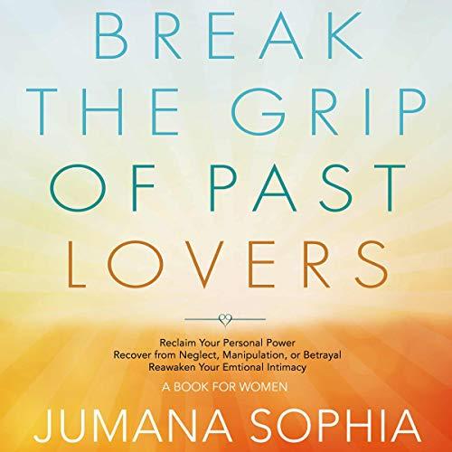 Break the Grip of Past Lovers audiobook cover art