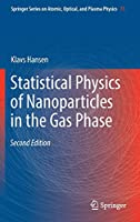 Statistical Physics of Nanoparticles in the Gas Phase (Springer Series on Atomic, Optical, and Plasma Physics, 73)