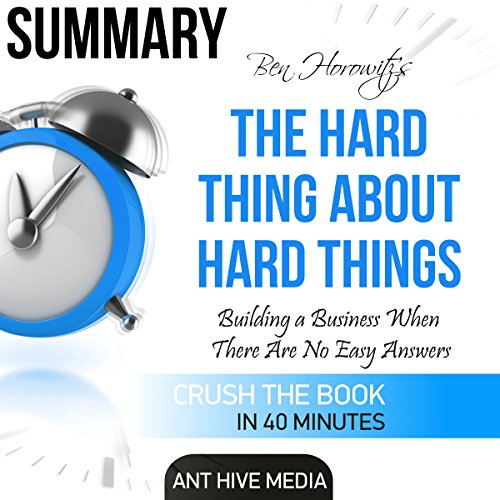 Summary of The Hard Thing About Hard Things by Ben Horowitz: Building a Business When There Are No Easy Answers audiobook cover art