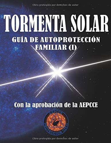 Tormenta Solar. Guía de Autoprotección Familiar: Antes de la emergencia (I) (Colección Cisne Negro)