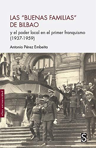 """Las """"buenas familias"""" de Bilbao: y el poder político en el primer franquismo (1937 - 1959) (Sílex Universidad)"""