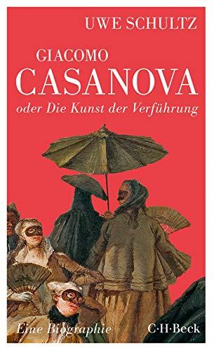 Giacomo Casanova oder Die Kunst der Verführung: Eine Biographie