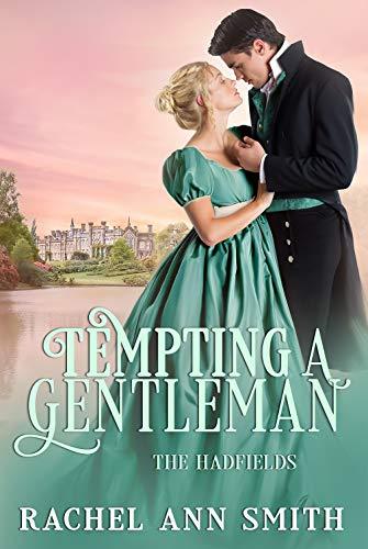 Tempting a Gentleman: Steamy Regency Romance (The Hadfields Book 2) by [Rachel Ann Smith]