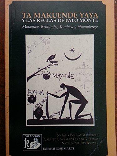 Ta Makuende Yaya y las reglas de palo monte: Mayombe, brillumba, kimbisa, shamalongo (Spanish Edition)