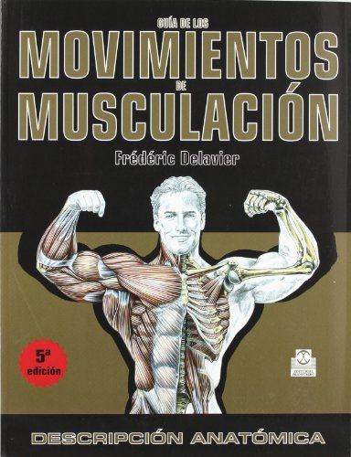 GUÍA DE LOS MOVIMIENTOS DE MUSCULACIÓN. DESCRIPCIÓN ANATÓMICA (Color) (Deportes) (Spanish Editio