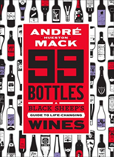 Compare Textbook Prices for 99 Bottles: A Black Sheep's Guide to Life-Changing Wines  ISBN 9781419734571 by Mack, André,DeBorde, Rob
