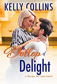 A Dollop of Delight (A Recipe for Love Novel Book 5) by [Kelly Collins]