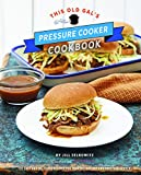 This Old Gal's Pressure Cooker Cookbook: 120 Easy and Delicious Recipes for Your Instant Pot and...
