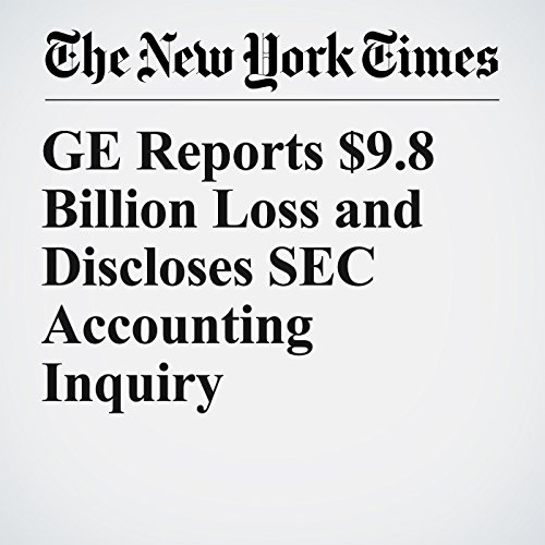 GE Reports $9.8 Billion Loss and Discloses SEC Accounting Inquiry copertina