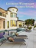 Waterfront Florida Luxury Estate Tour