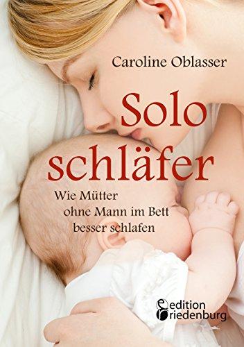 Soloschläfer - Wie Mütter ohne Mann im Bett besser schlafen