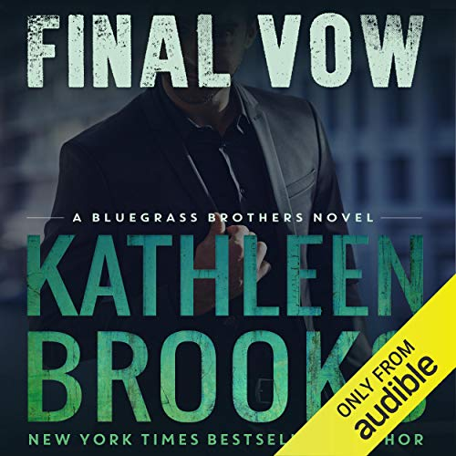 Final Vow     Bluegrass Brothers, Book 7              By:                                                                                                                                 Kathleen Brooks                               Narrated by:                                                                                                                                 Eric G. Dove                      Length: 7 hrs and 45 mins     347 ratings     Overall 4.7