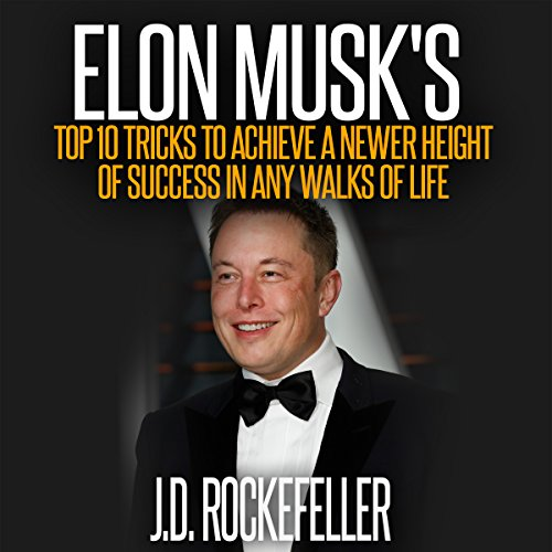 Elon Musk's Top 10 Tricks to Achieve a Newer Height of Success in Any Walks of Life cover art