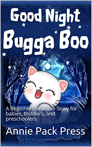 Good Night Bugga boo: A Beginners Bedtime Story for babies, toddlers, preschoolers, and kindergarteners. (Beginners Story Books : Sweet Dreams Collection) (English Edition)