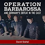Operation Barbarossa and Germany s Defeat in the East