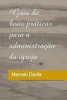 Guia de Boas  Práticas para a Administração da Igreja por [Marcelo Davila]