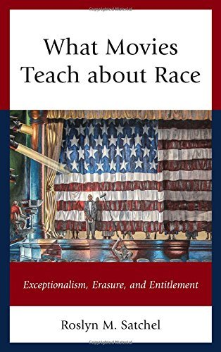 What Movies Teach about Race: Exceptionalism, Erasure, and Entitlement (Rhetoric, Race, and Religion) by Roslyn M. Satchel (2016-11-29)