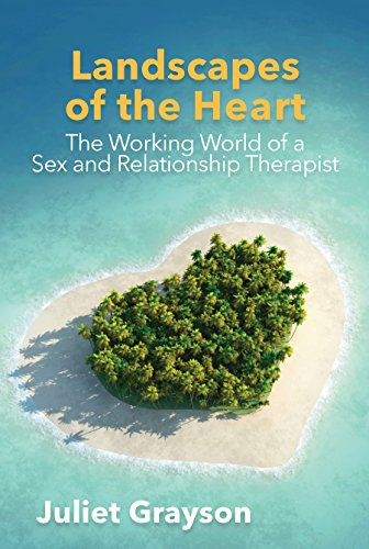 Landscapes of the Heart: The Working World of a Sex and Relationship Therapist by [Juliet Grayson]
