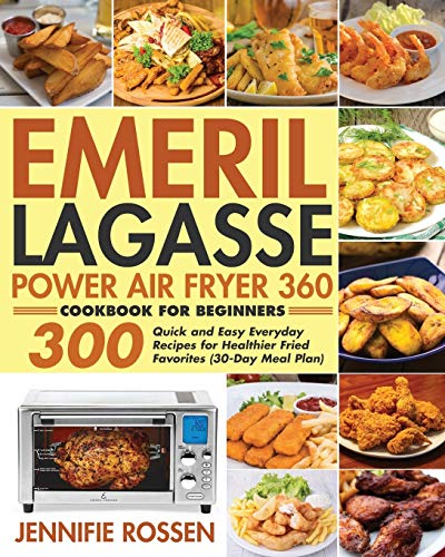 Emeril Lagasse Power Air Fryer 360 Cookbook for Beginners: 300 Quick and Easy Everyday Recipes for Healthier Fried Favorites (30-Day Meal Plan)