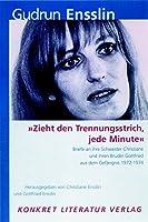 """""""Zieht den Trennungsstrich, jede Minute"""": Briefe an ihre Schwester Christiane und ihren Bruder Gottfried aus dem Gefaengnis 1972-1973"""