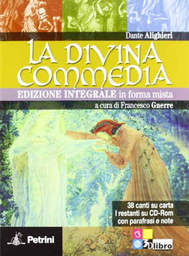 La Divina Commedia in forma mista. 38 canti su carta. I restanti su CD-ROM con parafrasi e note. Per le Scuole superiori