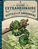 Le Livre extraordinaire des reptiles et amphibiens...