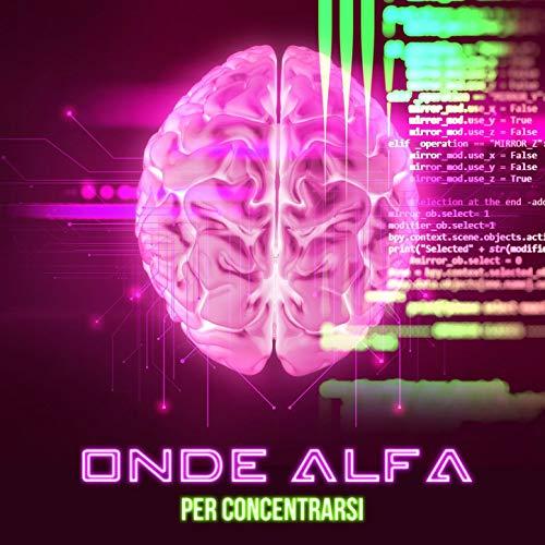 Onde alfa per concentrarsi: Musica per concentrarsi e memorizzare qualsiasi cosa