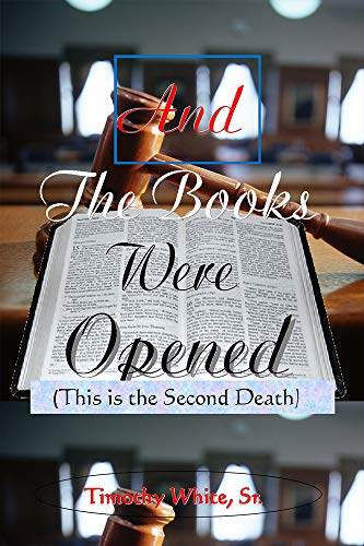 And the Books Were Opened: This is the Second Death (English Edition)