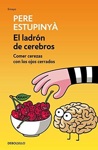 El ladrón de cerebros. Comer cerezas con los ojos cerrados (Ensayo | Ciencia)