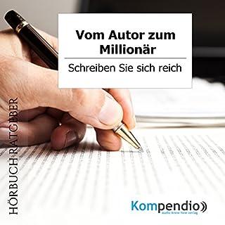 Vom Autor zum Millionär     Schreiben Sie sich reich              Autor:                                                                                                                                 Robert Sasse,                                                                                        Yannick Esters                               Sprecher:                                                                                                                                 Yannick Esters                      Spieldauer: 1 Std. und 19 Min.     6 Bewertungen     Gesamt 1,7