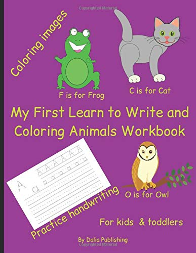 My First Learn to Write and Coloring Animals Workbook: Handwriting Activity Book: Alphabet Tracing Practice -  Preschool Practice Handwriting & Coloring Workbook