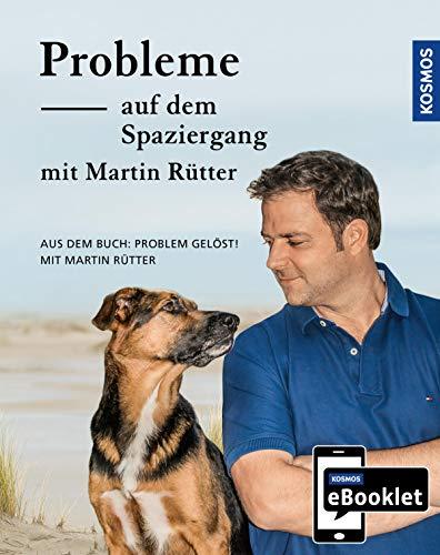 KOSMOS eBooklet: Probleme auf dem Spaziergang - Unerwünschtes Verhalten beim Hund: Auszug aus dem Hauptwerk: Problem gelöst! mit Martin Rütter