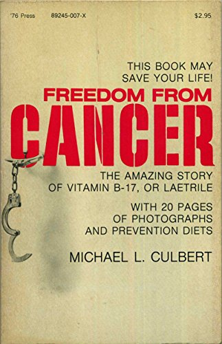 Freedom from cancer: The amazing story of vitamin B-17, or Laetrile