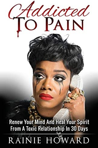 Addicted To Pain Renew Your Mind Heal Your Spirit From A Toxic Relationship In 30 Days product image