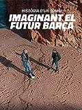 Història d'un somni: imaginant el futur Barça