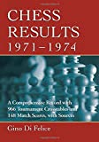 Chess Results, 1971-1974: A Comprehensive Record With 966 Tournament Crosstables And 148 Match Scores, With Sources-Di Felice, Gino