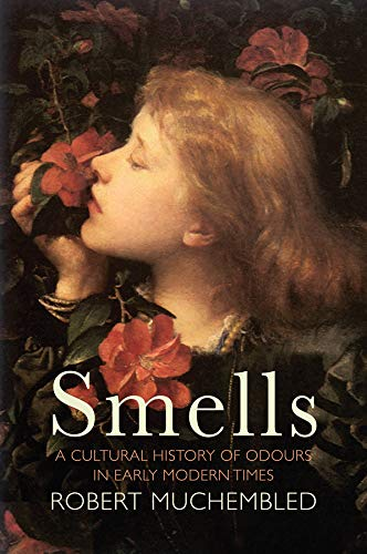 Smells: A Cultural History of Odours in Early Modern Times (English Edition)