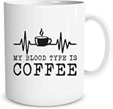 My Blood Type Is Coffee - 11oz Funny Coffee Mugs - Nurse Week Gifts, Humor Thank You Gifts For Family, Friends, And Cowork...
