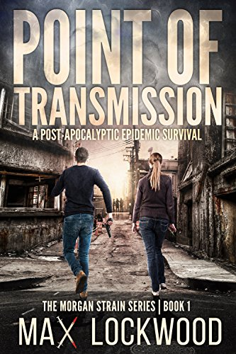 Point Of Transmission: A Post-Apocalyptic Epidemic Survival (The Morgan Strain Series Book 1) by [Max Lockwood]