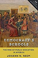 Democracy's Schools: The Rise of Public Education in America (How Things Worked)