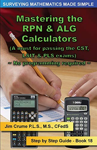 Compare Textbook Prices for Mastering the RPN & ALG Calculators: Step by Step Guide Surveying Mathematics Made Simple Volume 18 1 Edition ISBN 9781519163332 by Crume, Jim