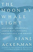 The Moon by Whale Light: And Other Adventures Among Bats, Penguins, Crocodilians, and Whales