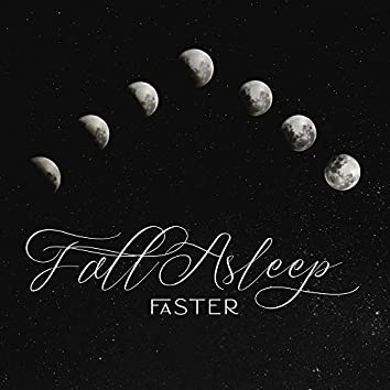 Fall Asleep Faster - Music Supporting the Process of Falling Asleep by which You'll Fall Asleep Deeply and Even Faster than Before