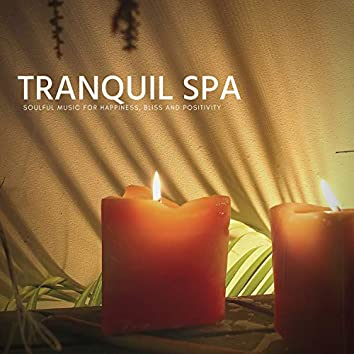 Tranquil Spa - Soulful Music For Happiness, Bliss And Positivity