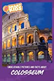 Unbelievable Pictures and Facts About Colosseum