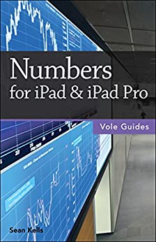 Numbers for iPad & iPad Pro (Vole Guides) by [Sean Kells]